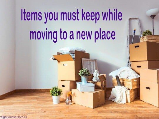 Items you must keep while moving to a new place